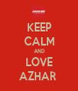 KEEP CALM AND LOVE AZHAR  - Personalised Tea Towel: Premium