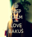 KEEP CALM AND LOVE BAKUŚ - Personalised Tea Towel: Premium