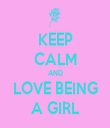 KEEP CALM AND LOVE BEING A GIRL - Personalised Tea Towel: Premium