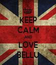 KEEP CALM AND LOVE BELLU - Personalised Tea Towel: Premium