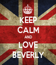 KEEP CALM AND LOVE BEVERLY - Personalised Tea Towel: Premium