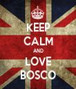 KEEP CALM AND LOVE BOSCO - Personalised Tea Towel: Premium