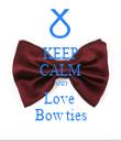 KEEP CALM AND Love  Bow ties - Personalised Tea Towel: Premium