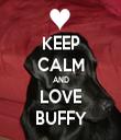 KEEP CALM AND LOVE BUFFY - Personalised Tea Towel: Premium