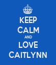 KEEP CALM AND LOVE CAITLYNN - Personalised Tea Towel: Premium