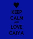 KEEP CALM AND LOVE CAIYA - Personalised Tea Towel: Premium