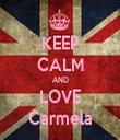 KEEP CALM AND LOVE Carmela - Personalised Tea Towel: Premium