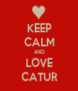 KEEP CALM AND LOVE CATUR - Personalised Tea Towel: Premium