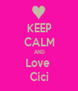 KEEP CALM AND Love  Cici - Personalised Tea Towel: Premium