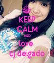 KEEP CALM AND love  cj delgado - Personalised Tea Towel: Premium