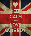 KEEP CALM AND LOVE CUTE BOY - Personalised Tea Towel: Premium