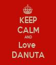 KEEP CALM AND Love  DANUTA - Personalised Tea Towel: Premium