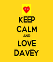 KEEP CALM AND LOVE DAVEY - Personalised Tea Towel: Premium