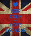 KEEP CALM AND LOVE DEONDRE - Personalised Tea Towel: Premium