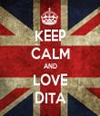 KEEP CALM AND LOVE DITA - Personalised Tea Towel: Premium