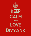 KEEP CALM AND LOVE DIVYANK - Personalised Tea Towel: Premium