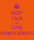 KEEP CALM AND LOVE DUNKIN DONUTS - Personalised Tea Towel: Premium