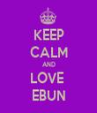 KEEP CALM AND LOVE  EBUN - Personalised Tea Towel: Premium