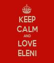 KEEP CALM AND LOVE ELENI - Personalised Tea Towel: Premium