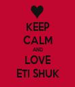 KEEP CALM AND LOVE ETI SHUK - Personalised Tea Towel: Premium