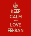 KEEP CALM AND LOVE FERRAN - Personalised Tea Towel: Premium