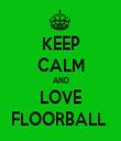 KEEP CALM AND LOVE FLOORBALL  - Personalised Tea Towel: Premium