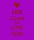 KEEP CALM AND LOVE FLOR - Personalised Tea Towel: Premium