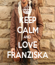 KEEP CALM AND  LOVE FRANZISKA - Personalised Tea Towel: Premium