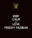 KEEP CALM AND LOVE FREDDY FAZBEAR - Personalised Tea Towel: Premium