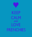 KEEP CALM AND LOVE FRENCHIES - Personalised Tea Towel: Premium