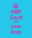 KEEP CALM AND Love Frido - Personalised Tea Towel: Premium