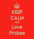 KEEP CALM AND Love Frisbee - Personalised Tea Towel: Premium