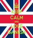 KEEP CALM AND LOVE GANESH - Personalised Tea Towel: Premium