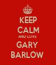 KEEP CALM AND LOVE  GARY  BARLOW  - Personalised Tea Towel: Premium