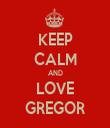 KEEP CALM AND LOVE GREGOR - Personalised Tea Towel: Premium