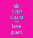 KEEP CALM AND love guard - Personalised Tea Towel: Premium