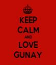 KEEP CALM AND LOVE GUNAY - Personalised Tea Towel: Premium
