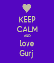 KEEP CALM AND love Gurj  - Personalised Tea Towel: Premium