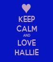 KEEP CALM AND LOVE HALLIE - Personalised Tea Towel: Premium