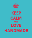 KEEP CALM AND LOVE HANDMADE - Personalised Tea Towel: Premium
