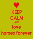 KEEP CALM AND love horses forever - Personalised Tea Towel: Premium