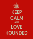KEEP CALM AND LOVE HOUNDED - Personalised Tea Towel: Premium