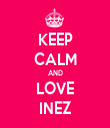 KEEP CALM AND LOVE INEZ - Personalised Tea Towel: Premium