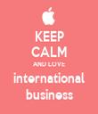 KEEP CALM AND LOVE international business - Personalised Tea Towel: Premium