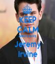 KEEP CALM AND LOVE Jeremy Irvine - Personalised Tea Towel: Premium