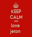 KEEP CALM AND love  jeton  - Personalised Tea Towel: Premium