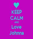 KEEP CALM AND Love Johnna - Personalised Tea Towel: Premium