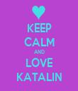 KEEP CALM AND LOVE KATALIN - Personalised Tea Towel: Premium