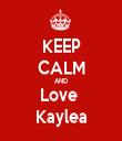 KEEP CALM AND Love  Kaylea - Personalised Tea Towel: Premium