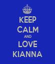 KEEP CALM AND LOVE KIANNA - Personalised Tea Towel: Premium